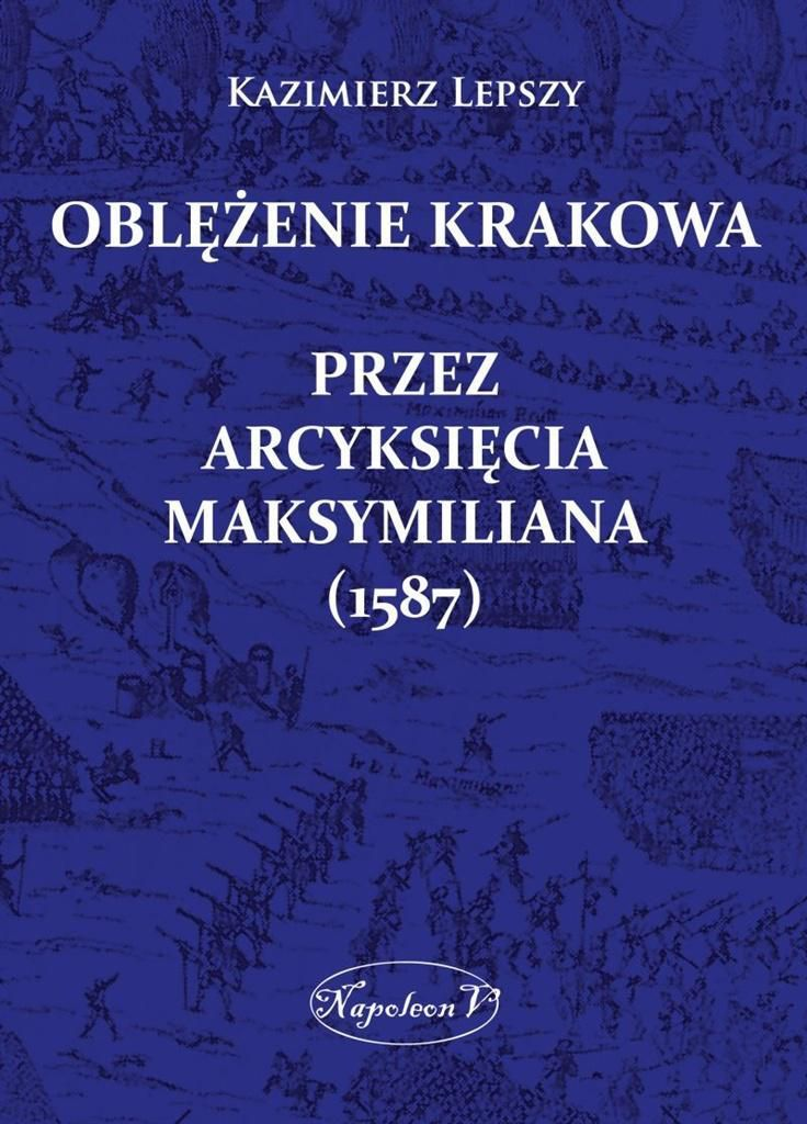 Oblężenie Krakowa przez arcyksięcia Maksymiliana (156497) 1