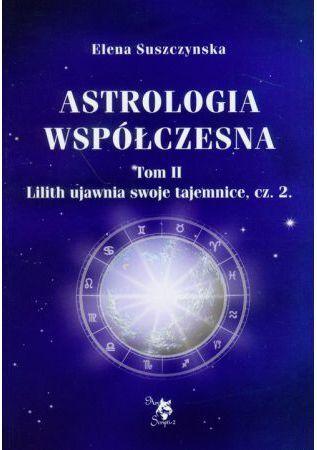 Astrologia współczesna. Tom II Lilith ujawnia swoje tajemnice, cz. 2 1