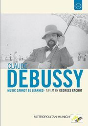 Classical Various Artists Euroarts - Claude Debussy: Music Cannot Be Learned