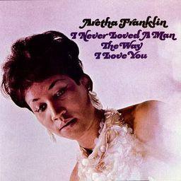 Franklin, Aretha I Never Loved A Man