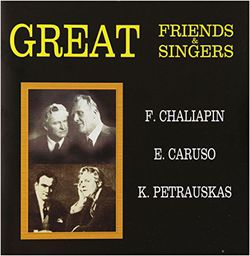 Great Friends & Singers. Chaliapin, Caruso..