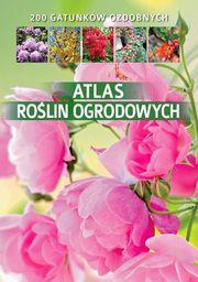 Atlas roślin ogrodowych. 200 gatunków ozdobnych - 192296