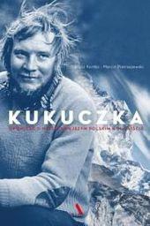 Kukuczka. Opowieść o najsłynniejszym polskim...