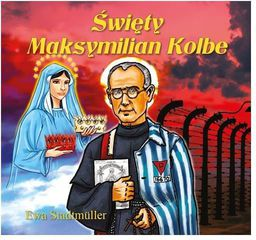 Dla przedszkolaka. Święty Maksymilian Kolbe