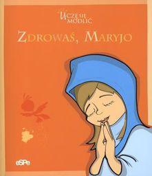 Uczę się modlić. Zdrowaś Maryjo