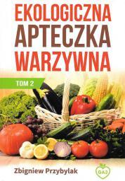 Gaj Ekologiczna apteczka warzywna TOM 2 wydanie II - Zbigniew Przybylak (201608)