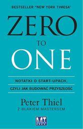 Zero to One. Notatki o start-upach, czyli jak budować przyszłość