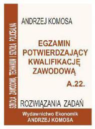 Egzamin potwierdzający kwalifikację zawodową A.22 Rozw. zad. (167155)