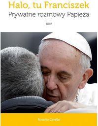 Halo tu Franciszek Prywatne rozmowy Papieża