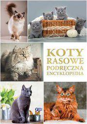 Koty rasowe. Podręczna encyklopedia