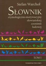 Słownik etymologiczno-motywacyjny słowiańskiej zoonimii ludowej. Tom 1