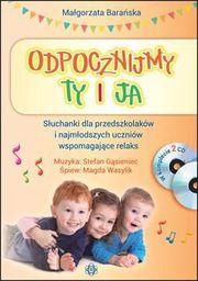 Odpocznijmy Ty I Ja. Słuchanki Dla Przedszkolaków I Najmłodszych Uczniów Wspomagających Relaks. +CD(komplet)