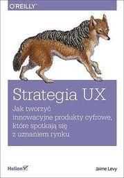 Strategia UX. Jak tworzyć innowacyjne produkty...