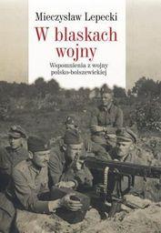 W blaskach wojny. Wspomnienia z wojny...