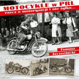 Motocykle w PRL-u.Rzecz o motoryzacji i nie tylko