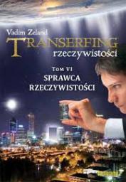 Transerfing rzeczywistości T.6 Sprawca rzeczywistości