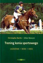 Trening konia sportowego. Ujeżdżanie, skoki, kros