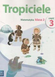 Tropiciele kl.2 Matematyka cz.3 Edukacja wczesnoszkolna /podręcznik dotacyjny