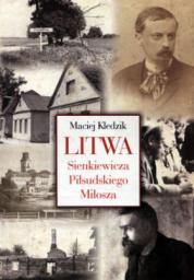Litwa Sienkiewicza, Piłsudskiego i Miłosza
