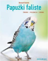 Papużki faliste. Żywienie, pielęgnacja, zdrowie