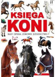 Księga koni. Rasy, opieka, zdrowie, jeździectwo