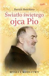 Duchowe światła o. Pio. Myśli i modlitwy