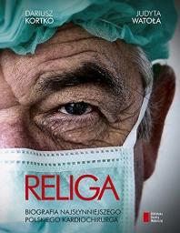 Religa. Biografia najsłynniejszego polskiego kardiochirurga