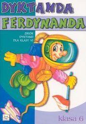 Dyktanda Ferdynanda. Zbiór dyktand i ćwiczeń ortograficznych dla klasy 6