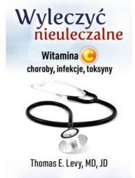 Wyleczyć nieuleczalne. Witamina C. Choroby, infekcje, toksyny