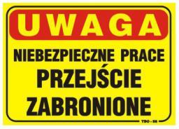 Tablica 35x25cm UWAGA! Niebezpieczne Prace Przejście Zabronione  - T018