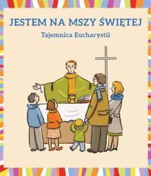 Jestem na Mszy Świętej. Tajemnica Eucharystii