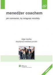Menedżer coachem. Jak rozmawiać, by osiągnąć...