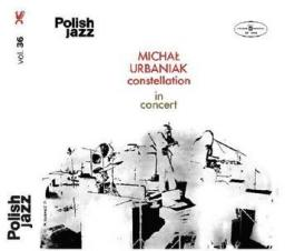 Michał Urbaniak - Constellation In Concert. Polish Jazz. Volume 36