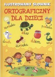 Ilustrowany słownik ortograficzny dla dzieci