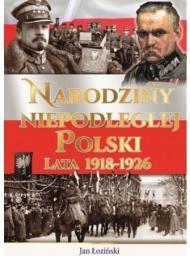 Narodziny Niepodległej Polski. Lata 1918-1926