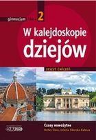 Historia Gimnazjum klasa 2. Ćwiczenia. W kalejdoskopie dziejów