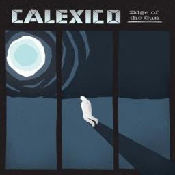 Edge Of The Sun - Calexico
