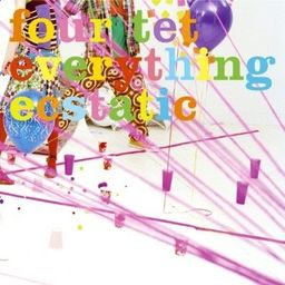 Everything Ecstatic - Four Tet