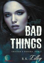 BAD THINGS TRISTAN I DANIKA. TOM I