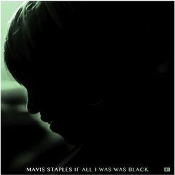 Mavis Staples If All I Was Was Black  (180 g)