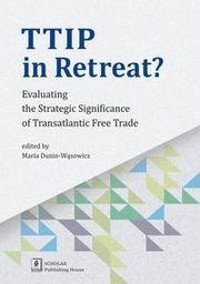 TTIP in Retreat?. Evaluating the Strategic Significance of Transatlantic Free Trade