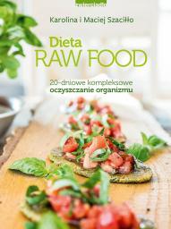 Dieta raw food. 20 dniowe kompleksowe oczyszczanie organizmu