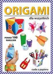 Guzowska Beata - Origami dla wszystkich. Ponad 100 naklejek. Cuda z papieru (wyd. 2018), oprawa miękka
