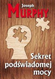Murphy Joseph - Sekret podświadomej mocy, oprawa miękka