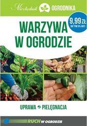 Warzywa w ogrodzie. Uprawa pielęgnacja niezbędnik ogrodnika