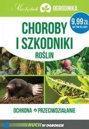 Choroby i szkodniki roślin. Ochrona przeciwdziałanie niezbędnik ogrodnika