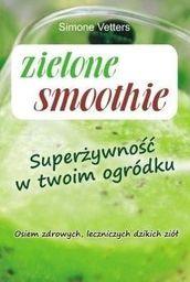 Zielone smoothie. Superżywność w twoim ogródku