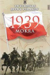 ZWYCIESKIE BITWY POLAKOW 2 MOKRA 1939-EDIPRESS