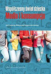 Współczesny świat dziecka. Media i konsumpcja