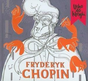 Ucho do klasyki. Fryderyk Chopin (booklet CD) - 241345